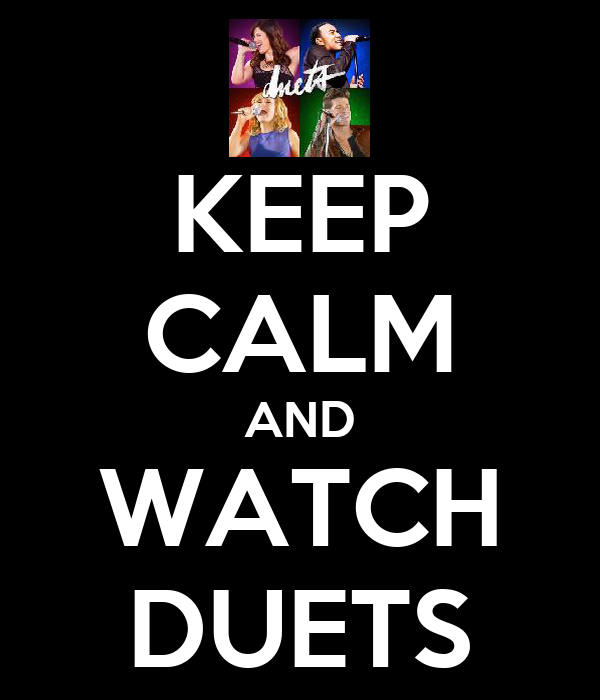KEEP CALM AND WATCH DUETS