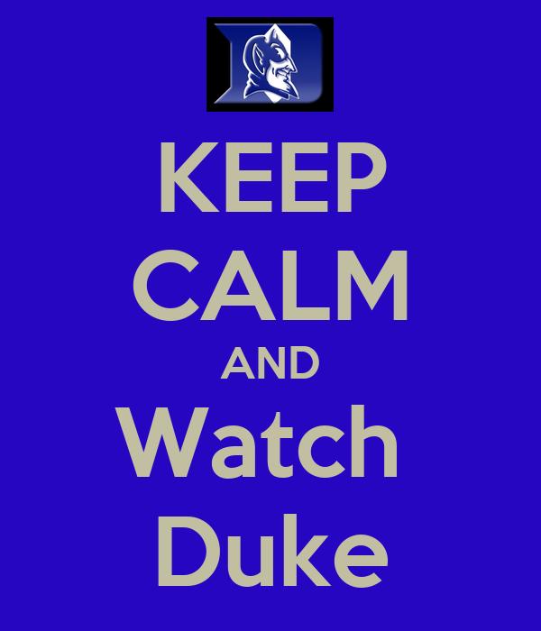 KEEP CALM AND Watch  Duke