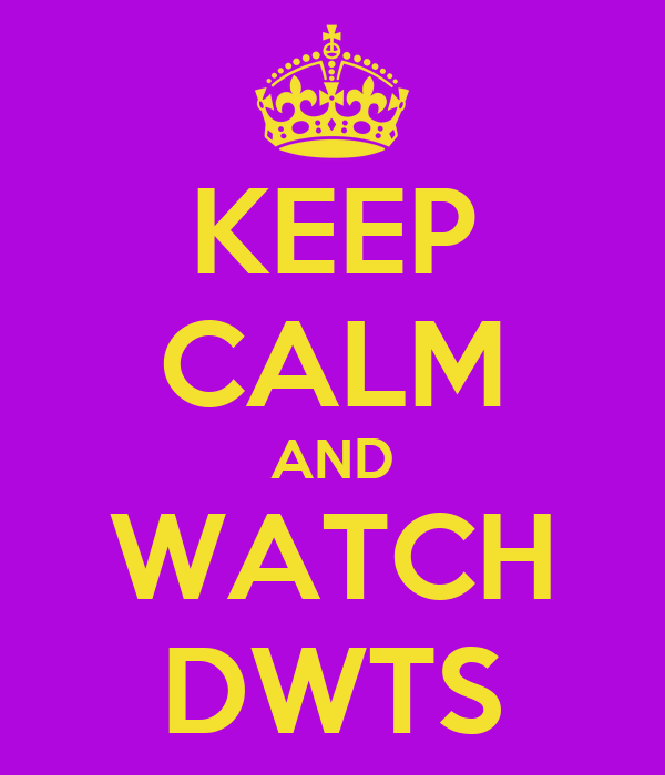 KEEP CALM AND WATCH DWTS