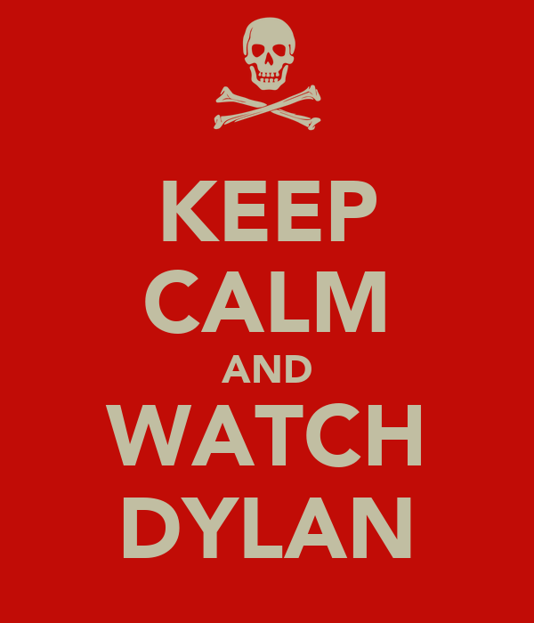 KEEP CALM AND WATCH DYLAN