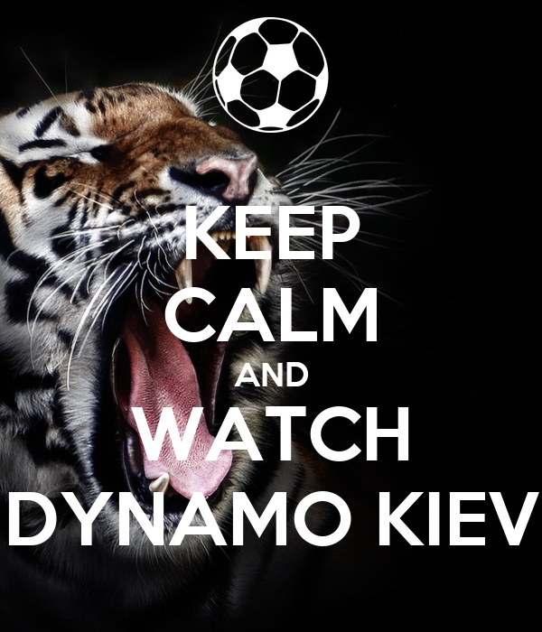 KEEP CALM AND WATCH DYNAMO KIEV