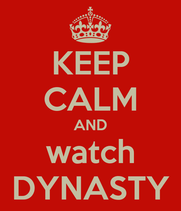 KEEP CALM AND watch DYNASTY