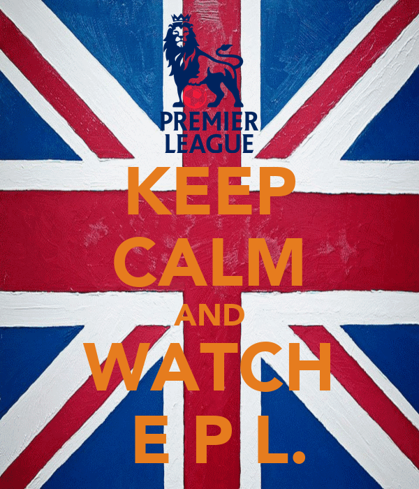 KEEP CALM AND WATCH   E P L.