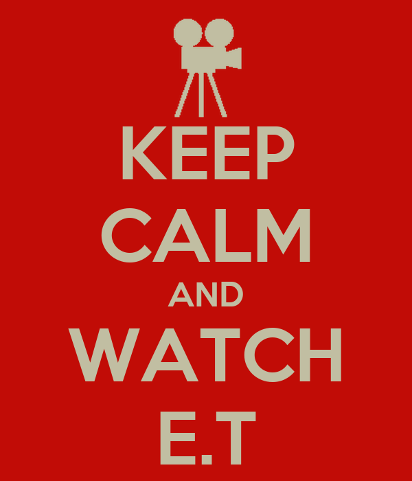 KEEP CALM AND WATCH E.T