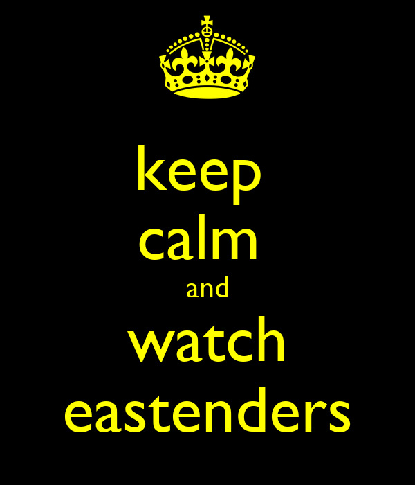 keep  calm  and watch eastenders