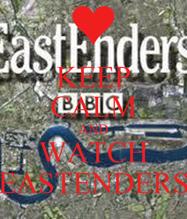 KEEP CALM AND WATCH EASTENDERS