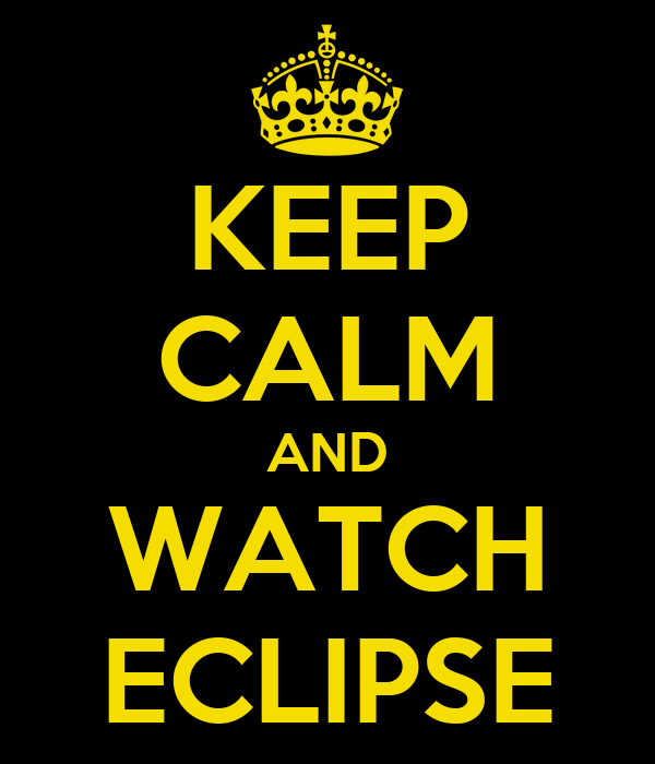 KEEP CALM AND WATCH ECLIPSE