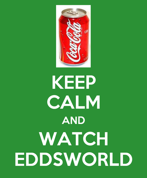 KEEP CALM AND WATCH EDDSWORLD