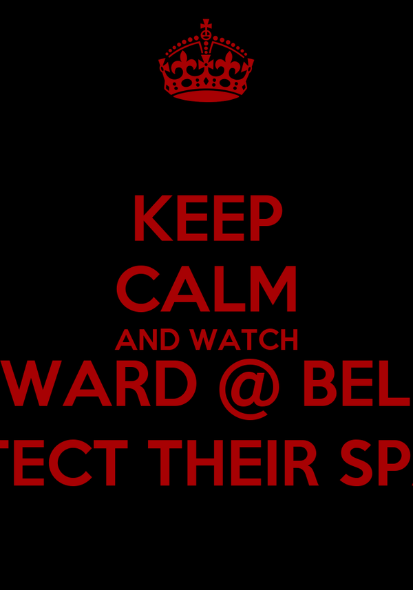 KEEP CALM AND WATCH EDWARD @ BELLA PROTECT THEIR SPAWN