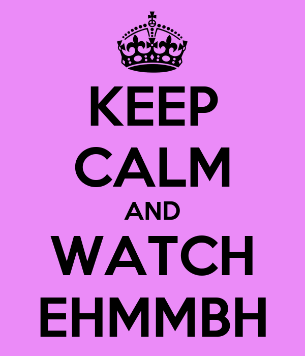KEEP CALM AND WATCH EHMMBH