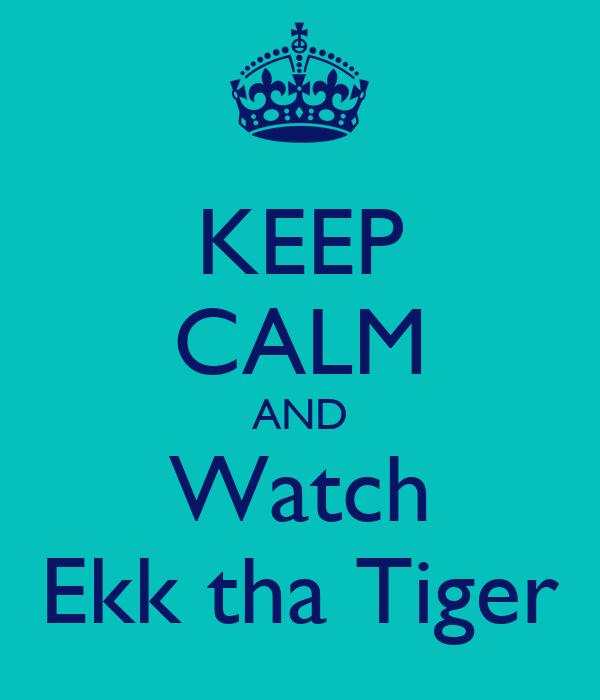 KEEP CALM AND Watch Ekk tha Tiger