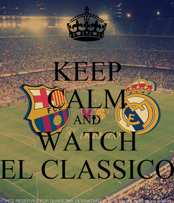KEEP CALM AND WATCH EL CLASSICO
