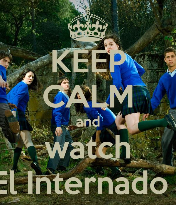 KEEP CALM and watch El Internado
