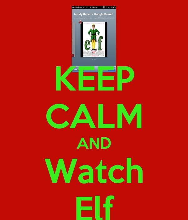 KEEP CALM AND Watch Elf