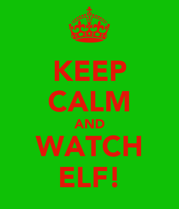 KEEP CALM AND WATCH ELF!