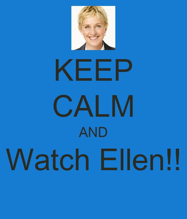 KEEP CALM AND Watch Ellen!!