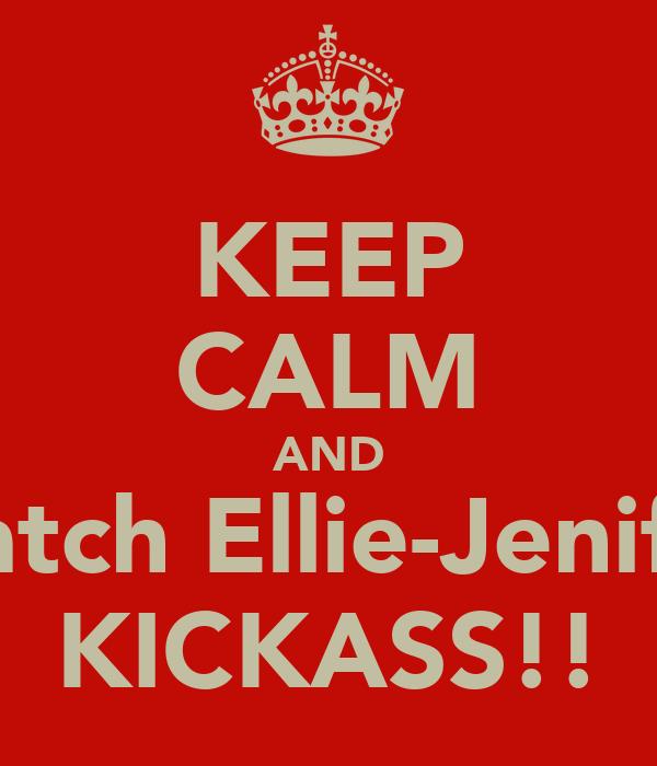 KEEP CALM AND watch Ellie-Jenifer KICKASS!!