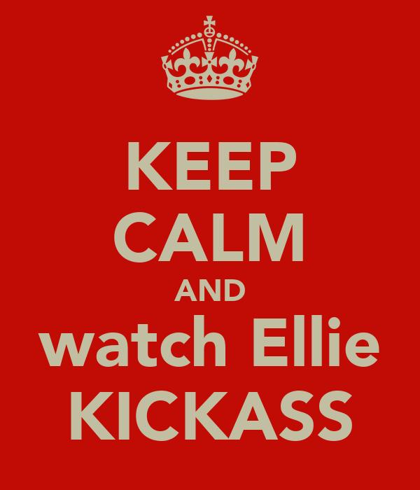 KEEP CALM AND watch Ellie KICKASS