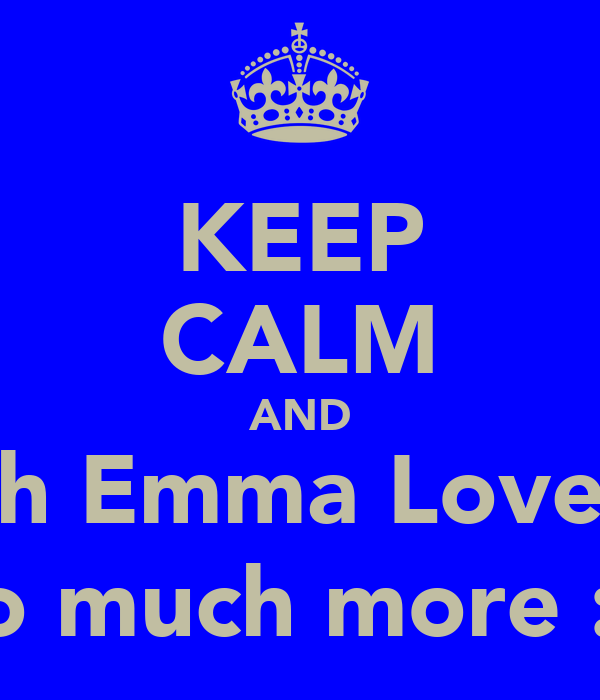 KEEP CALM AND watch Emma Love Saul so much more :)
