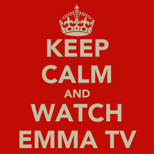 KEEP CALM AND WATCH EMMA TV
