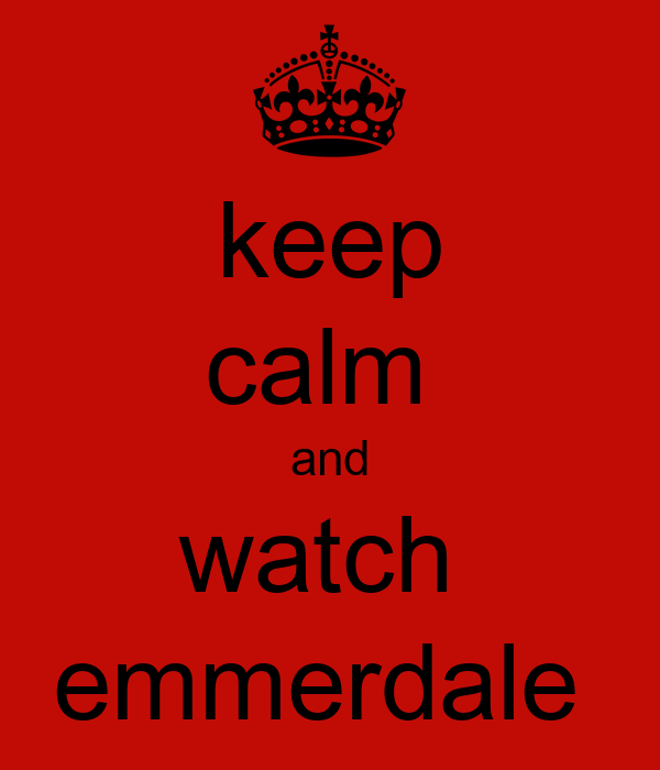 keep calm  and watch  emmerdale