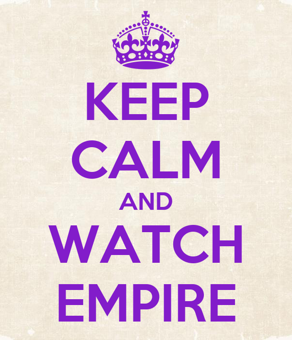 KEEP CALM AND WATCH EMPIRE