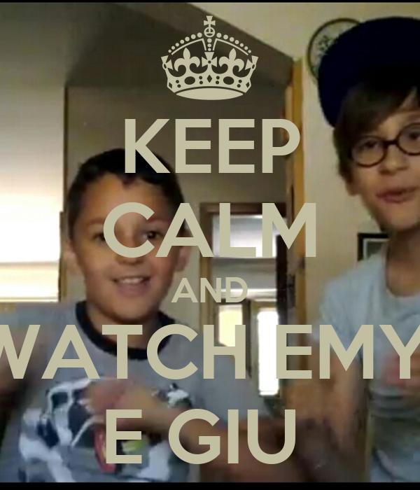 KEEP CALM AND WATCH EMY  E GIU