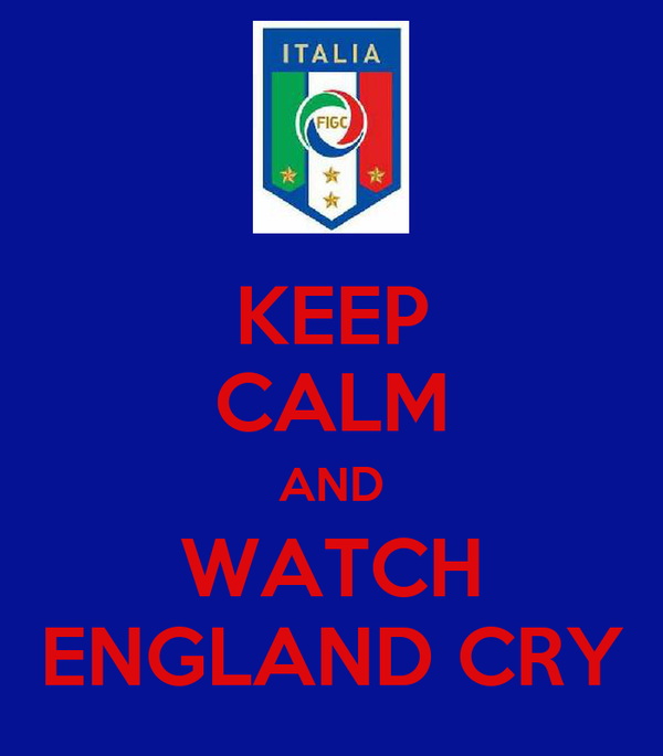 KEEP CALM AND WATCH ENGLAND CRY