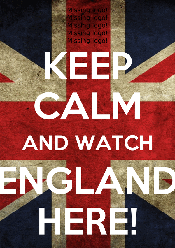 KEEP CALM AND WATCH ENGLAND HERE!
