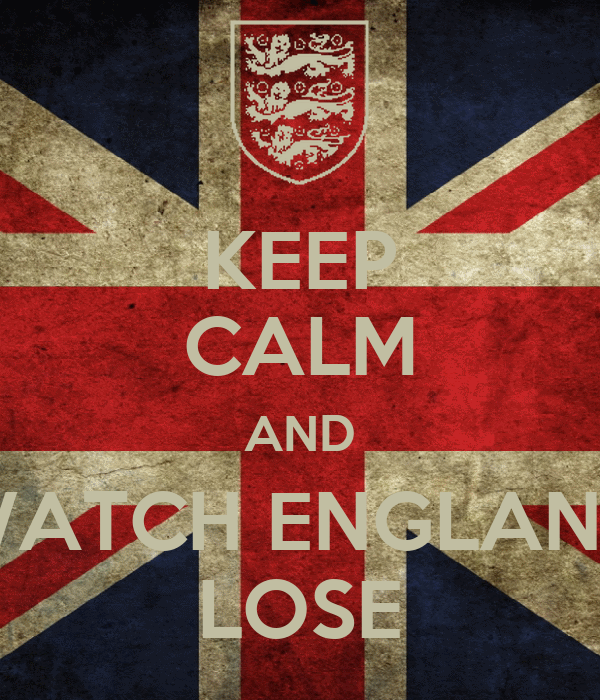 KEEP CALM AND WATCH ENGLAND LOSE