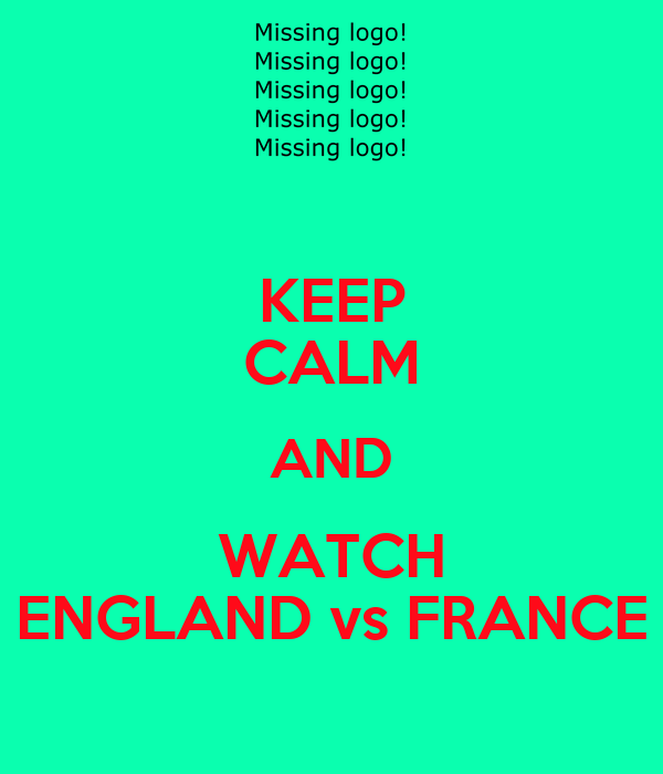 KEEP CALM AND WATCH ENGLAND vs FRANCE