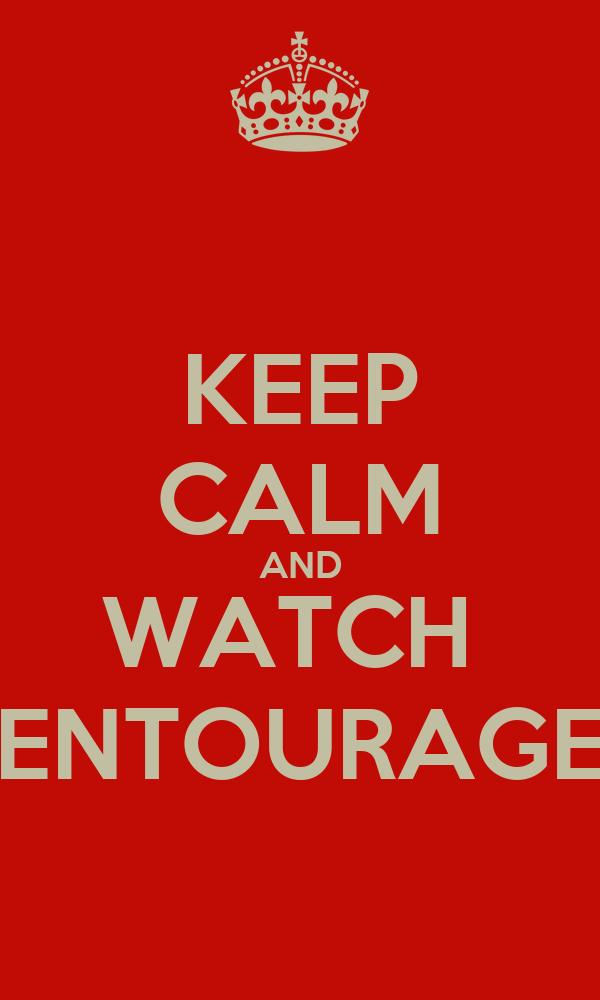 KEEP CALM AND WATCH  ENTOURAGE