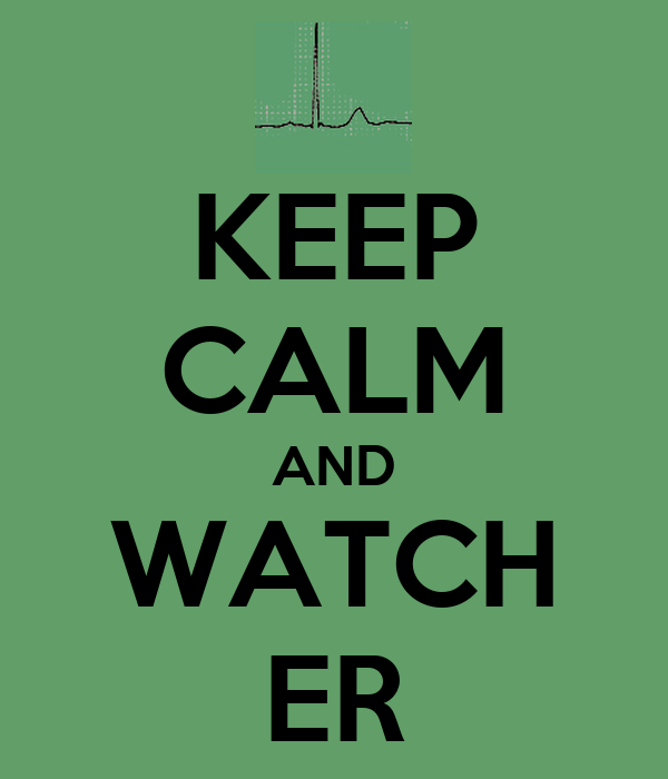 KEEP CALM AND WATCH ER