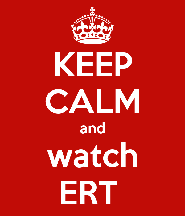 KEEP CALM and watch ERT