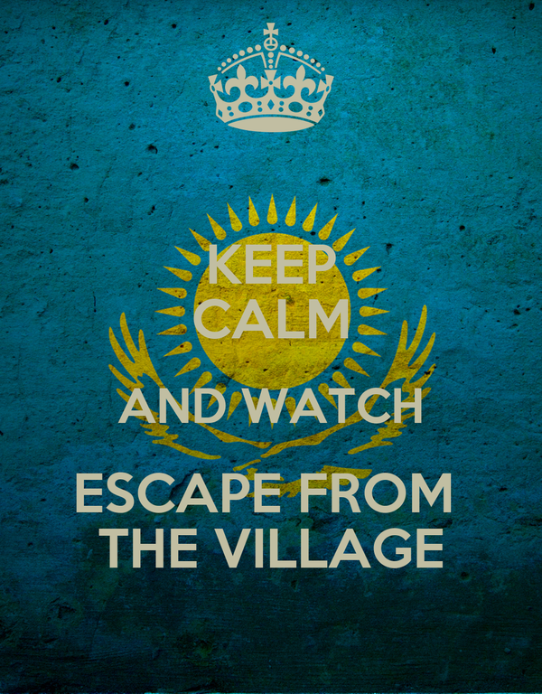 KEEP CALM AND WATCH ESCAPE FROM  THE VILLAGE