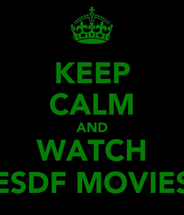 KEEP CALM AND WATCH ESDF MOVIES