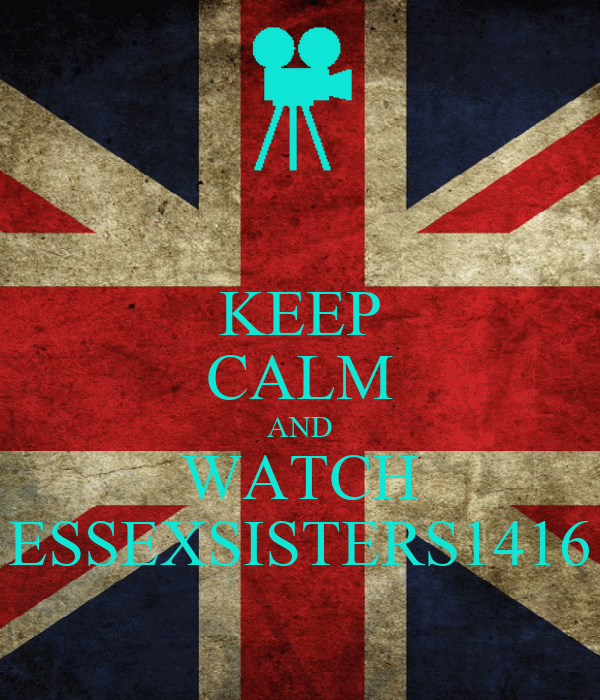 KEEP CALM AND WATCH ESSEXSISTERS1416