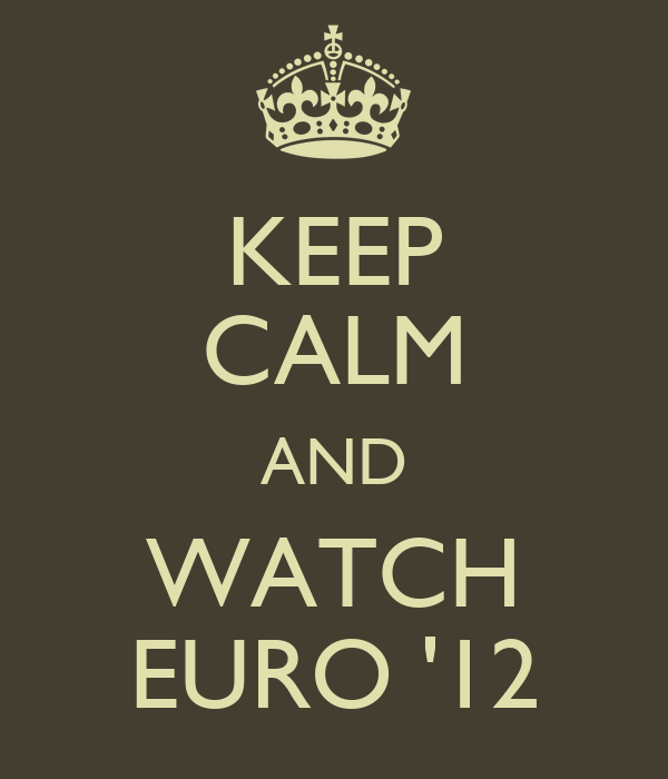 KEEP CALM AND WATCH EURO '12