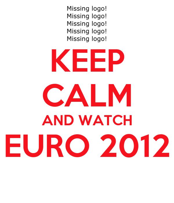 KEEP CALM AND WATCH EURO 2012