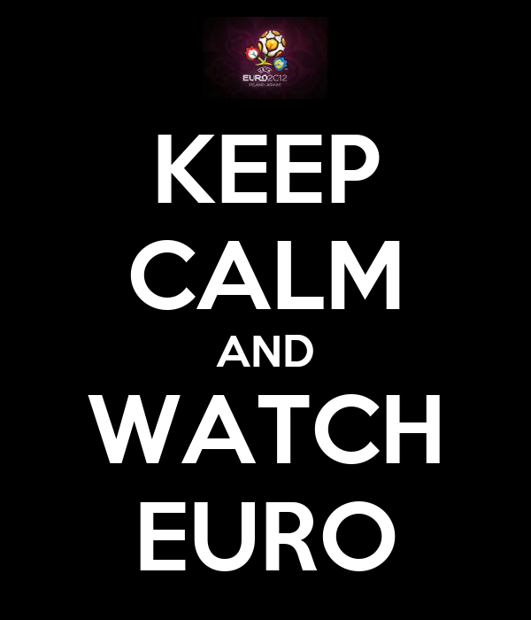 KEEP CALM AND WATCH EURO
