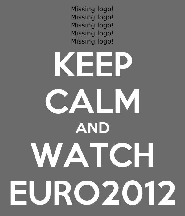 KEEP CALM AND WATCH EURO2012