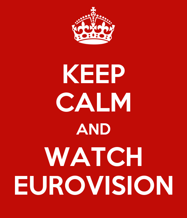 KEEP CALM AND WATCH EUROVISION
