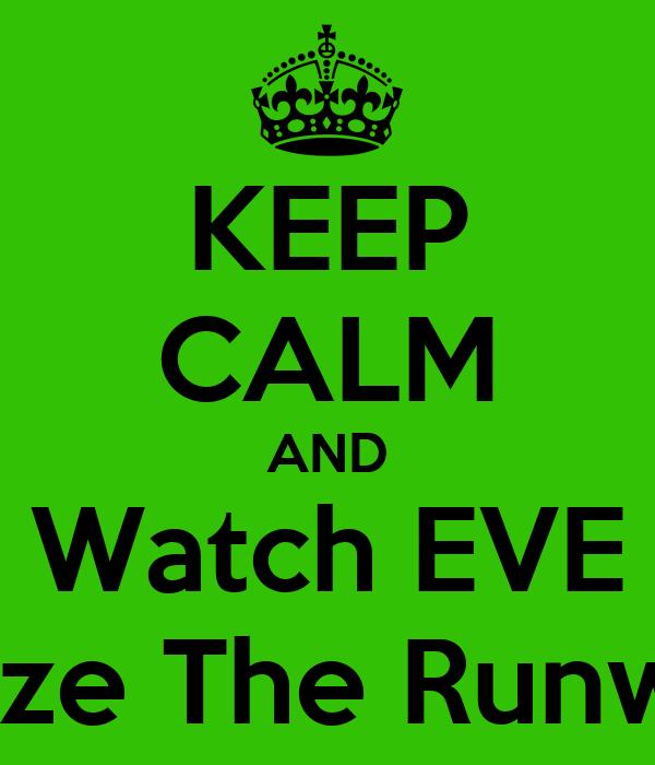KEEP CALM AND Watch EVE Blaze The Runway