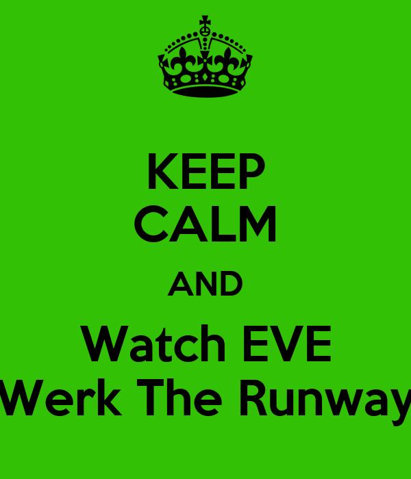 KEEP CALM AND Watch EVE Werk The Runway