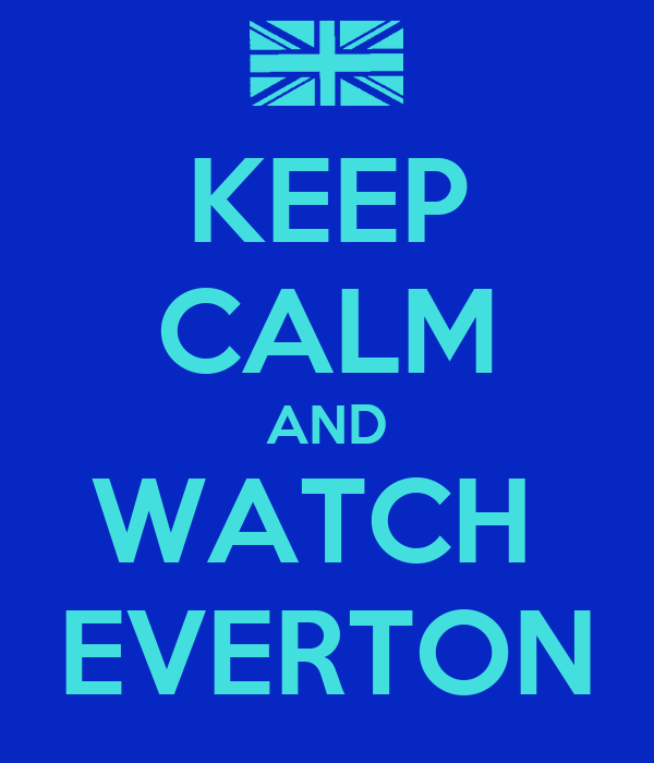 KEEP CALM AND WATCH  EVERTON