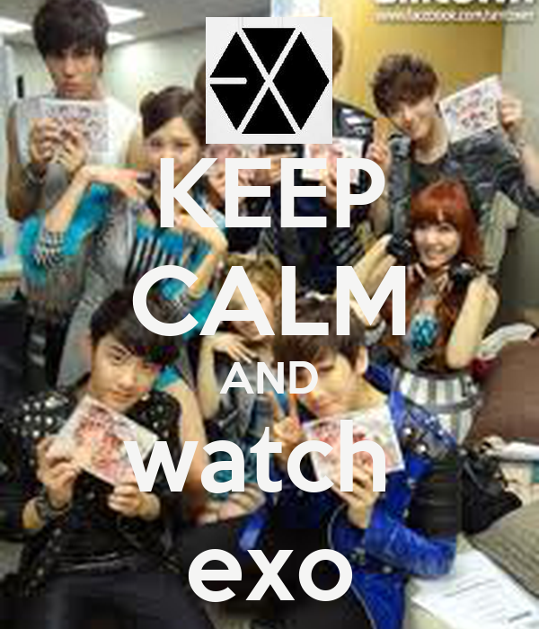 KEEP CALM AND watch  exo