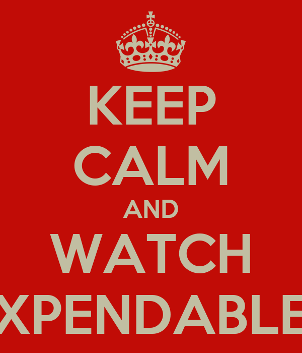 KEEP CALM AND WATCH EXPENDABLES
