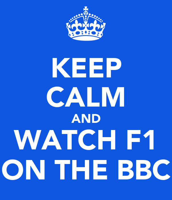 KEEP CALM AND WATCH F1 ON THE BBC
