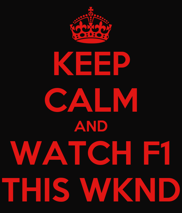 KEEP CALM AND WATCH F1 THIS WKND