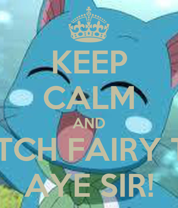 KEEP CALM AND WATCH FAIRY TAIL AYE SIR!